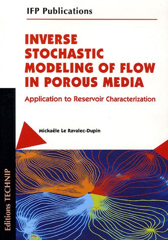 INVERSE STOCHASTIC MODELING OF FLOW IN POROUS MEDIA (IFP Publications): Le Ravalec-Dupin, Micka�le