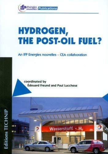 Hydrogen, the Post-Oil Fuel?: An IFP Energies Nouvelles: Cea Collaboration: Freund, Edouard