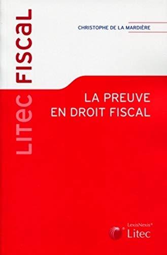 La preuve en droit fiscal (French Edition): Christophe de la Mardière