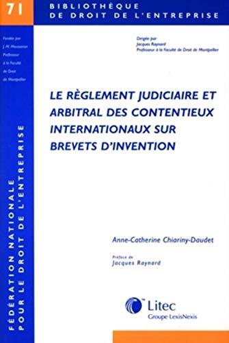 Le règlement judiciaire et arbitral des contentieux internationaux sur brevets d'...