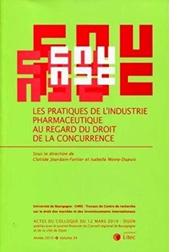 les pratiques de l'industrie pharmaceutique au regard du droit de la concurrence: Isabelle ...