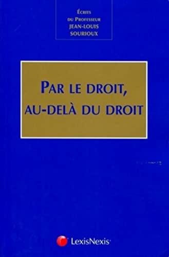 Par le droit, au-delà du droit (French Edition): Cayrol N
