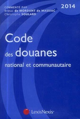 Code des douanes national et communautaire (édition 2014): Mordant de Massiac Brieuc de