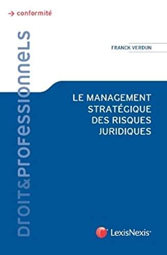 Le management stratégique des risques juridiques: Franck Verdun