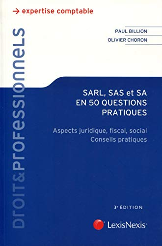 SARL, SAS et SA en 50 questions pratiques : Aspects juridique, fiscal, social ; Conseils pratiques