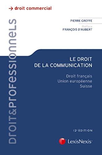 Le droit de la communication: Droit français.: Greffe, Pierre