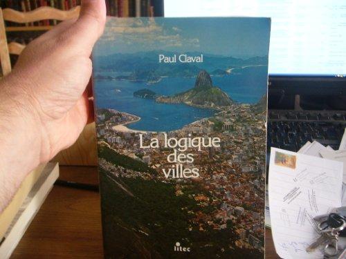 9782711103348: La logique des villes: Essai d'urbanologie (Géographie économique et sociale) (French Edition)