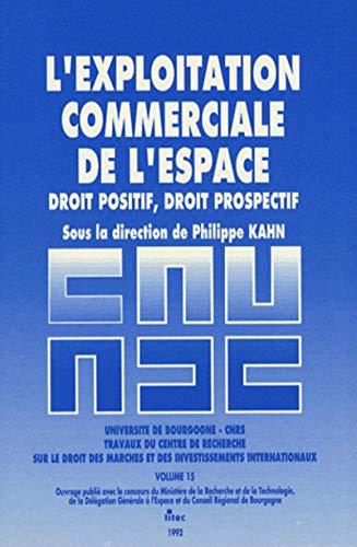 L'exploitation commerciale de l'espace : Droit positif,: Kahn, Philippe