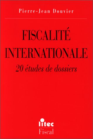 Fiscalité internationale, 1re édition. 20 études de dossiers (ancienne &eacute...