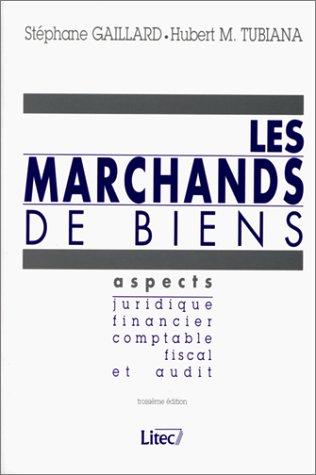 Les marchands de biens : Aspects juridique, financier, comptable, fiscal et audit: Tubiana, Hubert ...