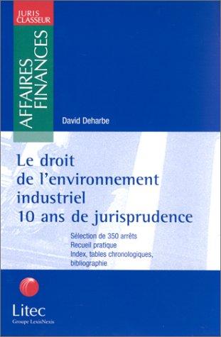 9782711133994: Le Droit de l'environnement industriel : 10 ans de jurisprudence
