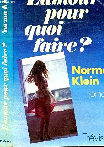 l'amour pour quoi faire ?: Klein Norma