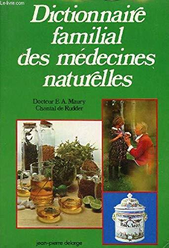 DICTIONNAIRE FAMILIAL DES MEDECINES NATURELLES: MAURY, Docteur E.A.;