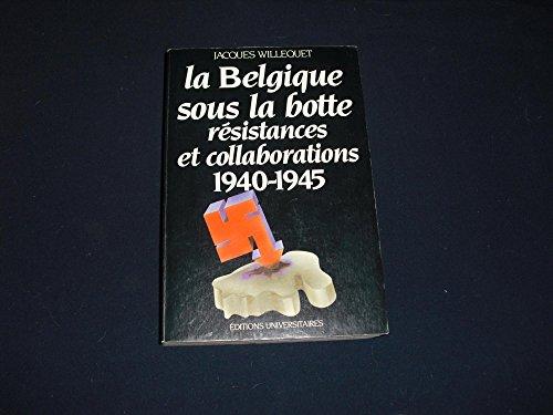 La Belgique sous la botte: Résistances et: Willequet, Jacques