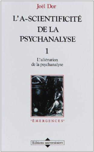 9782711303687: L'A-SCIENTIFICITE DE LA PSYCHANALYSE. Tome 1, L'aliénation de la psychanalyse (Emergences)