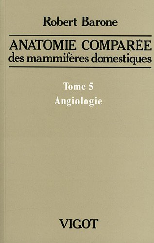 9782711404186: Anatomie compar�e des mammif�res domestiques : Tome 5, Angiologie