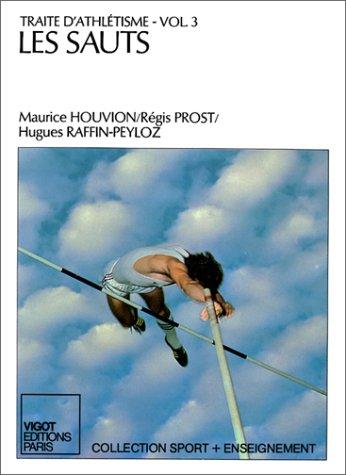 Traité d'athlétisme, volume 3 : Les Sauts: Houvion, Maurice; Prost, R�gis; ...