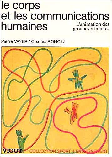 Le corps et les communications humaines: Vayer, Pierre; Roncin, Charles