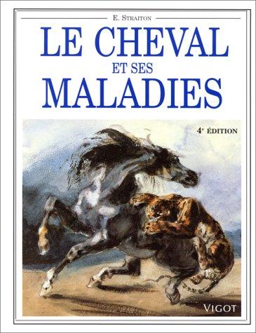 Le cheval et ses maladies: Straiton, E; Constantin, E.