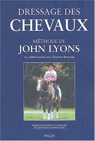 9782711415427: Dressage des chevaux selon le méthode de John Lyons. Programme basé sur le principe des réponses conditionnées