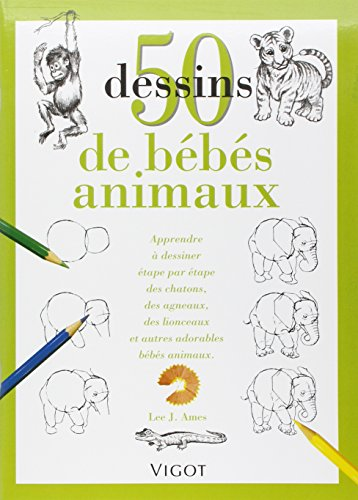 50 Dessins De Bébé Animaux.: Lee J. Ames