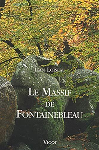 Le Massif de Fontainebleau (French Edition): Jean Loiseau