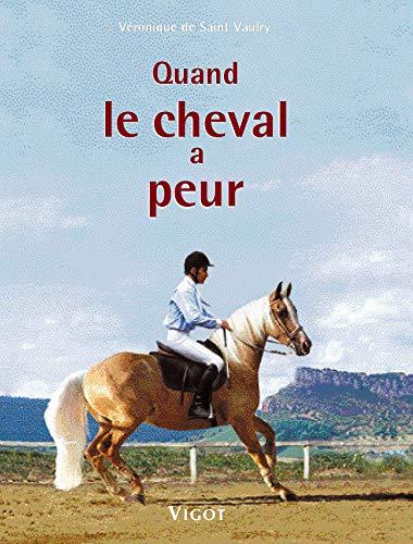 quand le cheval a peur: V�ronique de Saint Vaulry