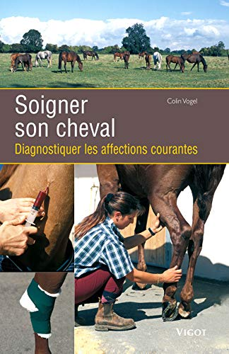 Soigner son cheval (French Edition): Colin Vogel