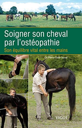 SOIGNER SON CHEVAL PAR L OSTEOPATHIE: SAUTEL MARIE ODILE
