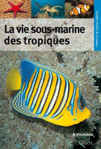 Guide Vigot de la vie sous-marine des tropiques - Andreas Vilcinskas
