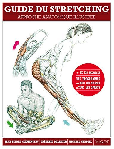 """""""guide du stretching ; approche anatomique illustrée"""": Frederic Delavier"""
