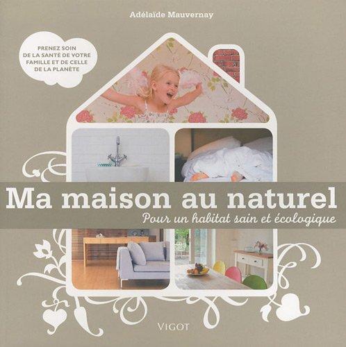 9782711420506: Ma maison au naturel : Pour un habitat sain et écologique