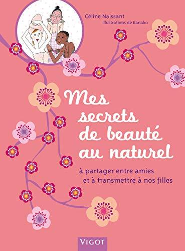9782711420865: Mes secrets de beauté au naturel : A partager entre amies et à transmettre à nos filles