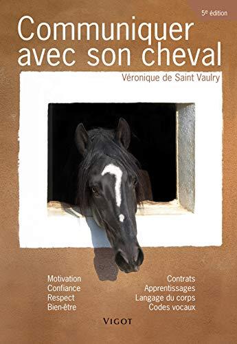 communiquer avec son cheval (5e édition): Véronique de Saint Vaulry