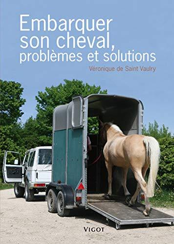 Embarquer son cheval, problèmes et solutions (French Edition): Véronique de Saint ...