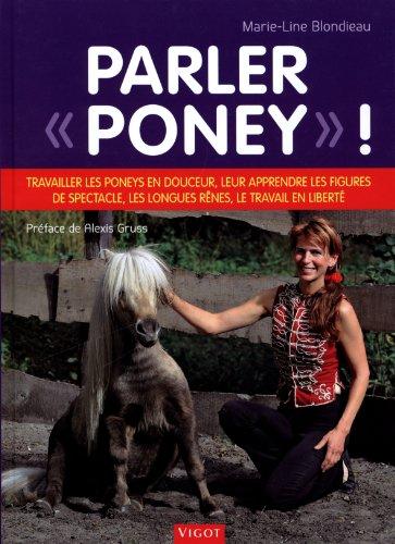 9782711422128: Parler : Travailler les poneys en douceur, leur apprendre les figures de spectacle, les longues rênes, le travail en liberté