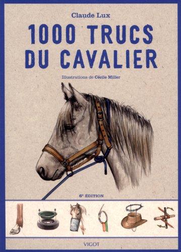 1000 Trucs du Cavalier 6e Edition: Lux C.
