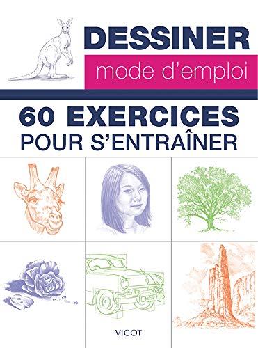 9782711422654: 60 exercices pour s'entraîner (Dessiner, mode d'emploi)