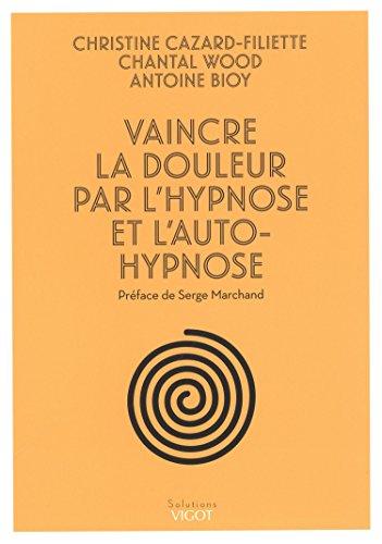 VAINCRE LA DOULEUR PAR L HYPNOSE ET L AU: CAZARD WOOD