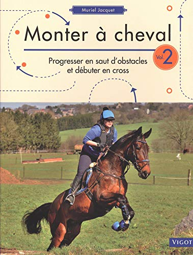 9782711424788: Monter à cheval : Volume 2, Progresser en saut d'obstacles et débuter en cross