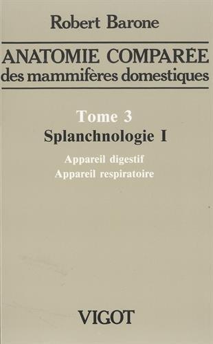 Anatomie comparée des mammifères domestique, tome 3. Splanchnologie 1 : appareil ...