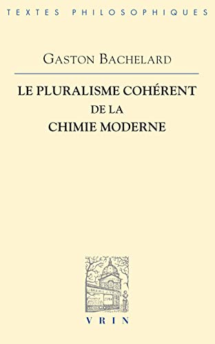 Le Pluralisme Coherent De La Chimie Moderne (Bibliotheque Des Textes Philosophiques) (French Edition) (2711600440) by Gaston Bachelard; J. Vrin