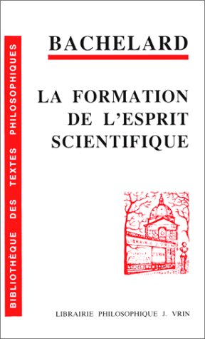 La formation de l'esprit scientifique; contribution a: Bachelard, Gaston