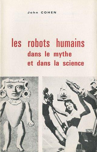 Les robots humains dans le mythe et dans la science: Cohen, John
