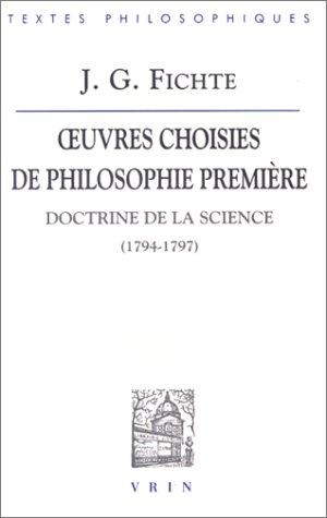 J.G. Fichte: Iuvres Choisies de Philosophie Premiere: Doctrine de La Science (1794-1797) (Bibliotheque Des Textes Philosophiques) (French Edition) (2711602486) by A Philonenko