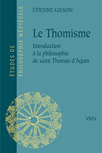 9782711602971: Le Thomisme: Introduction a la Philosophie de Saint Thomas d'Aquin (Etudes de Philosophie Medievale) (French Edition)