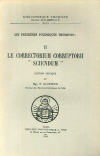 Les premières polémiques thomistes Tome 2, Le Correctorium Corrup: Mgr. P. Glorieux