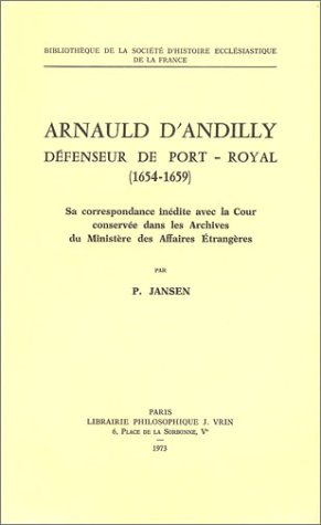 Arnauld d�Andilly defenseur de Port Royal 1654 1659: Jansen, Paule