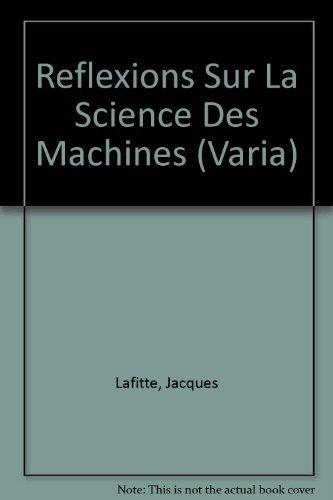 Reflexions sur la science des machines: Lafitte Jacques