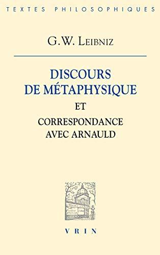Discours de métaphysique et correspondance avec Arnauld: Gottfried-Wilhelm Leibniz